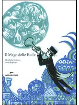 Il Mago delle Bolle. Ediz. illustrata
