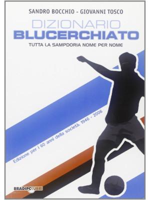 Dizionario blucerchiato. Tutta la Sampdoria nome per nome