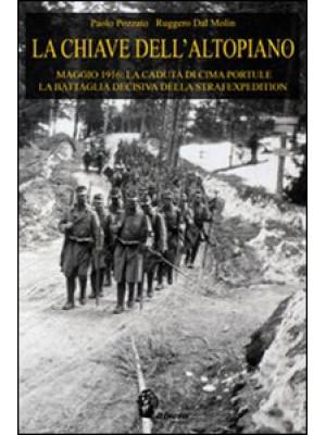 La chiave dell'Altopiano. Maggio 1916: la caduta di Cima Portule, la battaglia decisiva della Strafexpedition