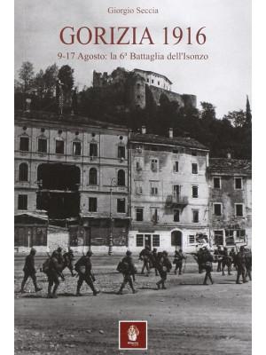 Gorizia 1916. 9-17 agosto: la 6° battaglia dell'Isonzo