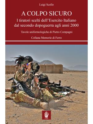 A colpo sicuro. I tiratori scelti dell'Esercito italiano dal secondo dopoguerra agli anni 2000