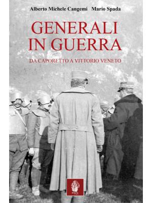 Generali in guerra. Da Caporetto a Vittorio Veneto