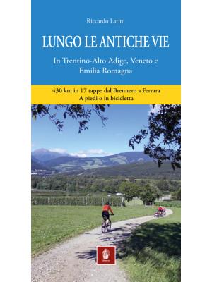 Lungo le antiche vie. In Trentino-Alto Adige, Veneto e Emilia Romagna