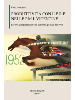 Produttività con l'E.R.P. nelle P.M.I. vicentine. Lavoro, compartecipazione, conflitto, politica dal 1952