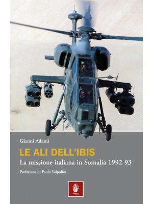 Le ali dell'Ibis. La missione italiana in Somalia. La missione italiana in Somalia 1992-93