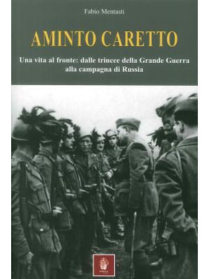 Aminto Caretto. Una vita al fronte: dalle trincee della Grande Guerra alla campagna di Russia