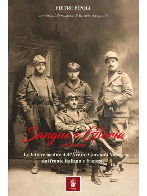 Sangue e gloria in trincea. Le lettere inedite dell'ardito Giovanni Vacca dal fronte italiano e francese