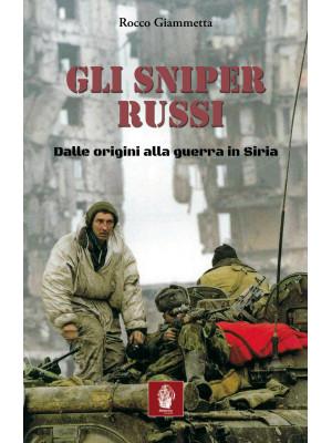 Gli sniper russi. Dalle origini alla guerra in Siria