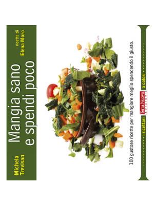 Mangia sano e spendi poco. 100 gustose ricette per mangiare meglio spendendo il giusto