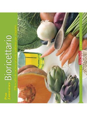 Bioricettario. 220 ricette di cucina naturale suddivise per stagione