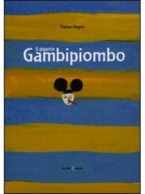 Il gigante Gambipiombo. Ediz. illustrata