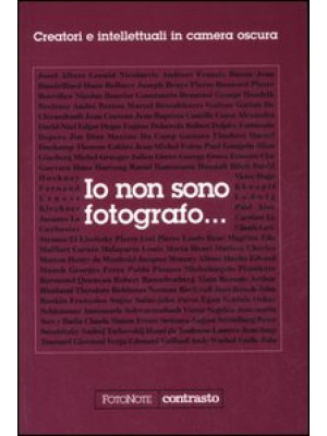 Io non sono fotografo... Creatori e intellettuali nella camera oscura. Ediz. illustrata