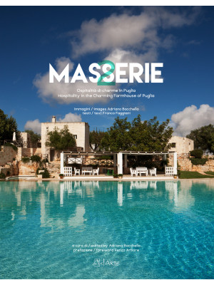 Masserie. Ospitalità di charme in Puglia-Hospitality in the charming farmhouses of Apulia. Ediz. bilingue