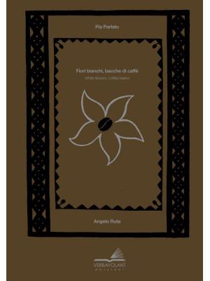 Fiori bianchi bacche di caffè-White flowers coffee berries. Ediz. bilingue