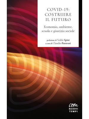 Covid 19: costruire il futuro. Economia, ambiente, scuola e giustizia sociale