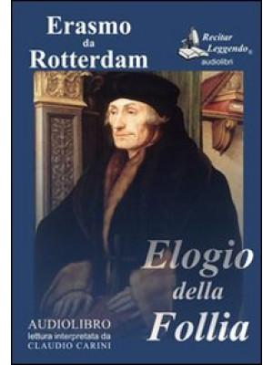 Elogio della follia letto da Claudio Carini. Audiolibro. CD Audio formato MP3. Ediz. integrale