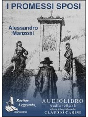 I Promessi sposi letto da Claudio Carini. Audiolibro. 2 CD Audio formato MP3. Ediz. integrale. Con e-book formato PDF