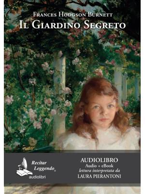 Il giardino segreto letto da Laura Pierantoni. Audiolibro. CD Audio formato MP3. Ediz. integrale