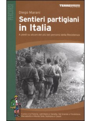 Sentieri partigiani in Italia. A piedi su alcuni dei più bei percorsi della Resistenza