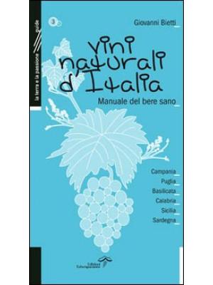 Vini naturali d'Italia. Manuale del bere sano. Vol. 3: Campania, Puglia, Basilicata, Calabria, Sicilia, Sardegna
