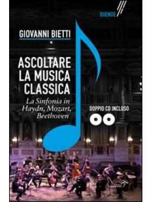 Ascoltare la musica classica. La sinfonia in Mozart, Hayden, Beethoven. Con 2 CD-ROM
