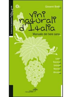 Vini naturali d'Italia. Manuale del bere sano. Vol. 1: Lazio, Toscana, Umbria, Marche, Abruzzo