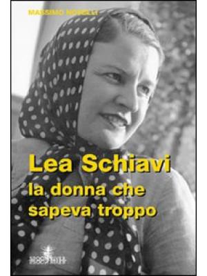 Lea Schiavi. La donna che sapeva troppo