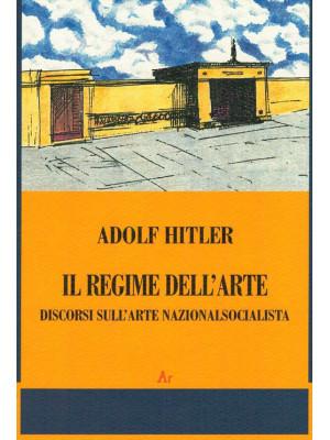 Il regime dell'arte. Discorsi sull'arte nazionalsocialista