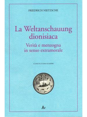 La Weltanschauung dionisiaca. Verità e menzogna in senso extramorale. Ediz. italiana e tedesca