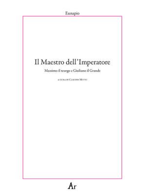 Il maestro dell'Imperatore. Massimo il teurgo e Giuliano il Grande