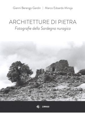 Architetture di pietra. Fotografie della Sardegna nuragica. Ediz. illustrata