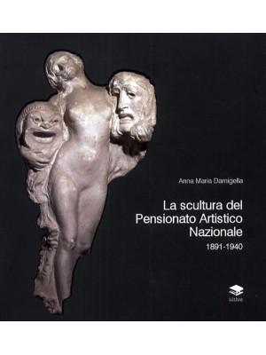 La scultura del Pensionato Artistico Nazionale 1891-1940