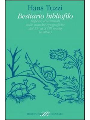 Bestiario bibliofilo. Imprese di animali nelle marche tipografiche dalXV al XVIII secolo (e altro)
