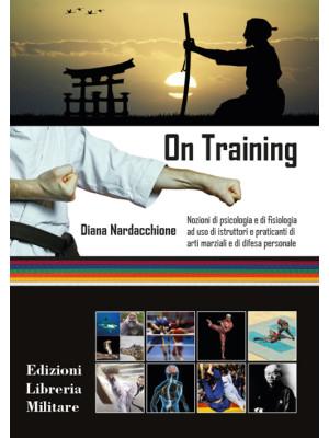 On training. Nozioni di psicologia e di fisiologia ad uso di istruttori e praticanti di arti marziali e di difesa personale