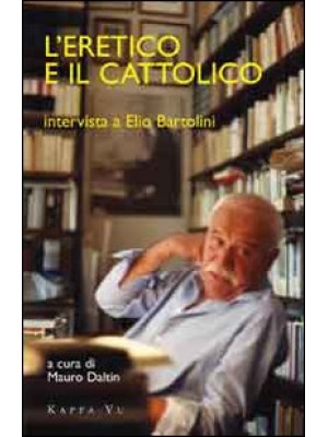 L'eretico e il cattolico. Intervista a Elio Bartolini