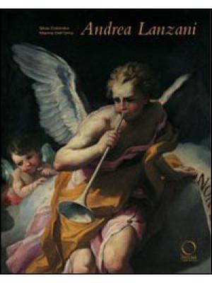 Andrea Lanzani (1641-1712). Protagonista del barocchetto lombardo. Ediz. illustrata