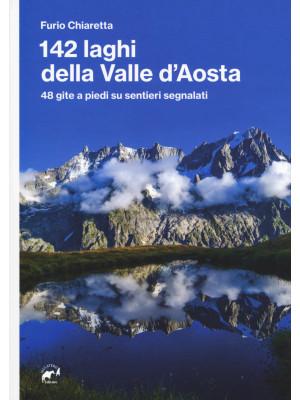 142 laghi della Valle d'Aosta. 48 gite a piedi su sentieri segnalati