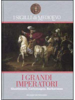 I sigilli di Medioevo. I grandi imperatori. Giustiniano, Carlomagno, Barbarossa