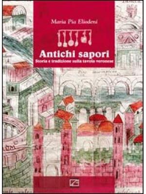 Antichi sapori. Storia e tradizione sulla tavola veronese. Ediz. multilingue