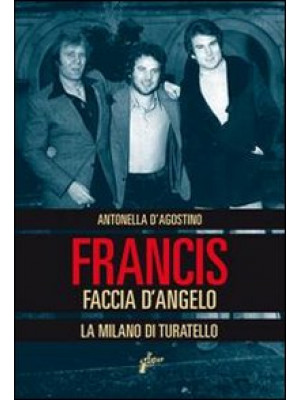 Francis Faccia d'angelo. La Milano di Turatello