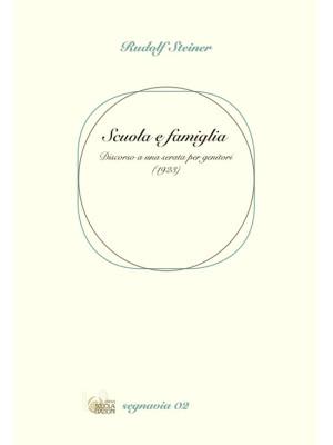 Scuola e famiglia. Discorso di Rudolf Steiner ai genitori della prima scuola Waldorf