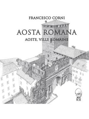 Aosta romana. Ediz. italiana e francese