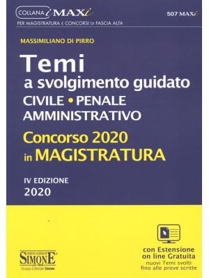 Concorso 2020 in magistratura. Temi a svolgimento guidato. Civile, penale, amministrativo