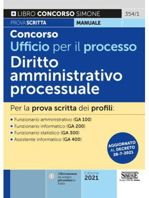 Concorso Ufficio per il processo. Diritto Amministrativo processuale. Per la prova scritta dei profili: Funzionario amministrativo (GA 100) - Funzionario informatico (GA 200) - Funzionario statistico (GA 300) - Assistente informatico (GA 400)