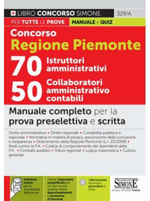 Concorso Regione Piemonte 70 istruttori amministrativi 50 collaboratori amministrativo contabili. Manuale completo per la prova preselettiva e scritta. Con espansione online. Con software di simulazione