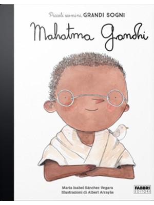Mahatma Gandhi. Piccoli uomini, grandi sogni