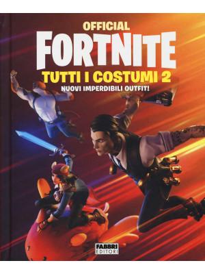 Official Fortnite. Tutti i costumi. Vol. 2