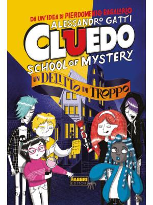 Un delitto di troppo. Cluedo. School of mystery