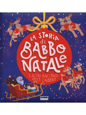 La storia di Babbo Natale e altri racconti sotto l'albero. Ediz. a colori