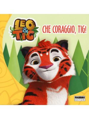 Che coraggio, Tig! Leo e Tig. Ediz. a colori